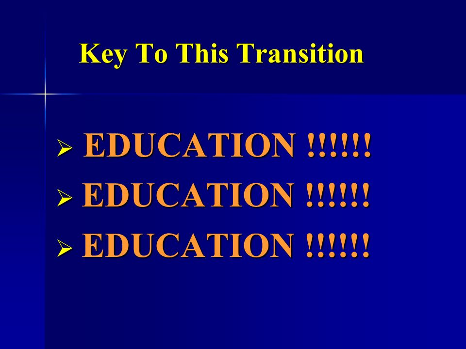 Key To This Transition EDUCATION !!!!!! EDUCATION !!!!!!