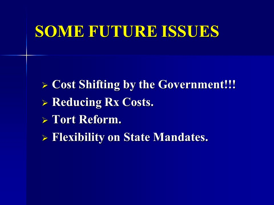 SOME FUTURE ISSUES Cost Shifting by the Government!!.