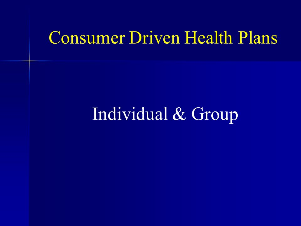 Consumer Driven Health Plans Individual & Group