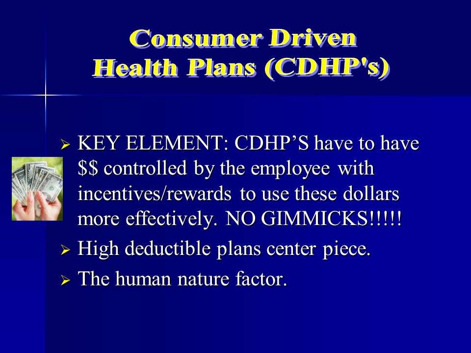 KEY ELEMENT: CDHPS have to have $$ controlled by the employee with incentives/rewards to use these dollars more effectively.