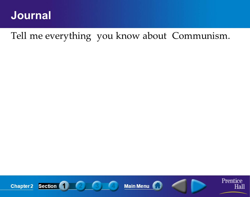 Chapter 2SectionMain Menu Journal Tell me everything you know about Communism.
