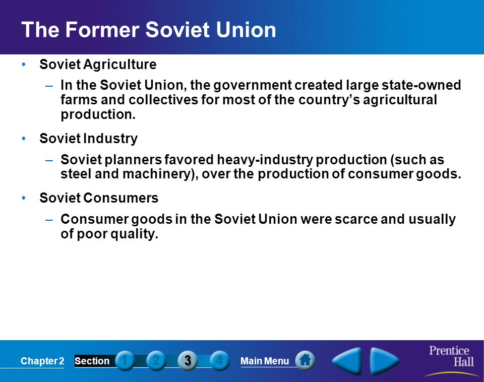 Chapter 2SectionMain Menu The Former Soviet Union Soviet Agriculture –In the Soviet Union, the government created large state-owned farms and collecti