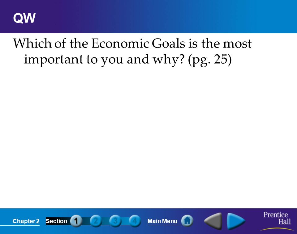 Chapter 2SectionMain Menu QW Which of the Economic Goals is the most important to you and why? (pg. 25)