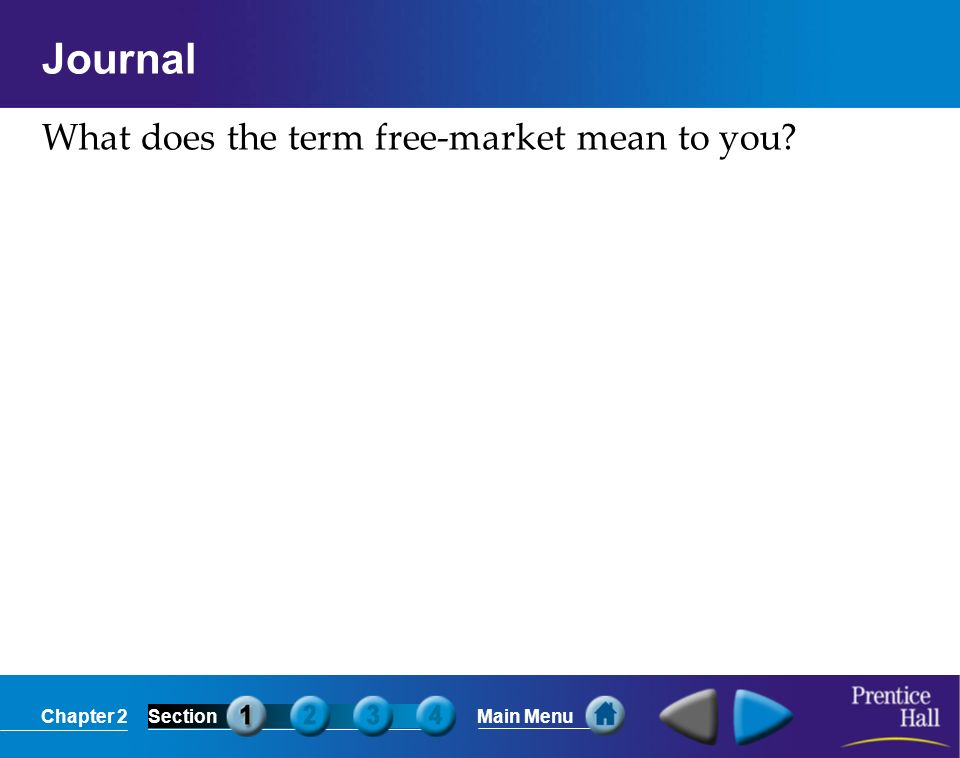 Chapter 2SectionMain Menu Journal What does the term free-market mean to you?