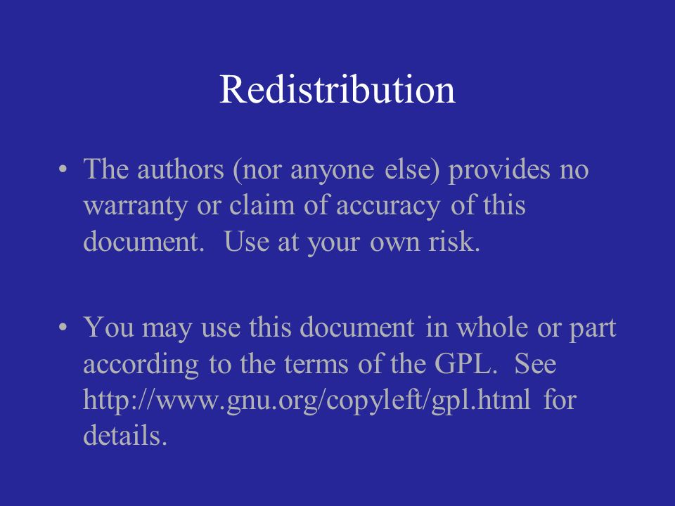 Redistribution The authors (nor anyone else) provides no warranty or claim of accuracy of this document.