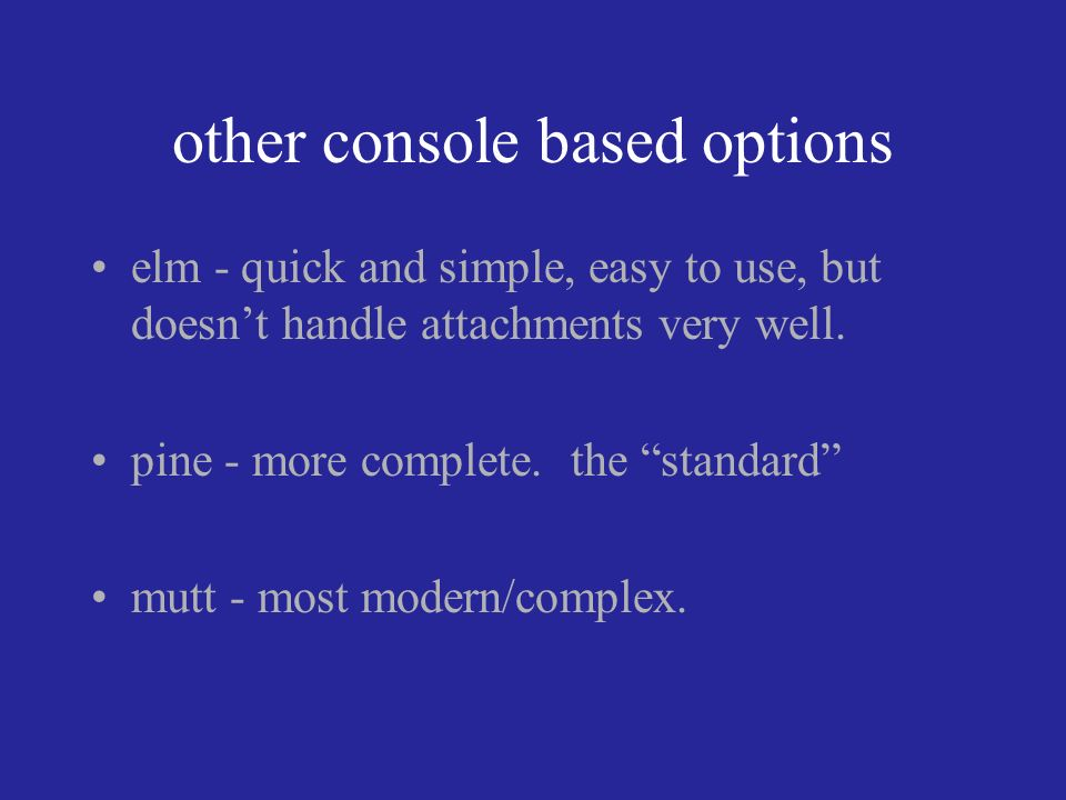 other console based options elm - quick and simple, easy to use, but doesnt handle attachments very well.