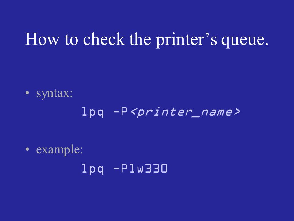 How to check the printers queue. syntax: lpq -P example: lpq -Plw330