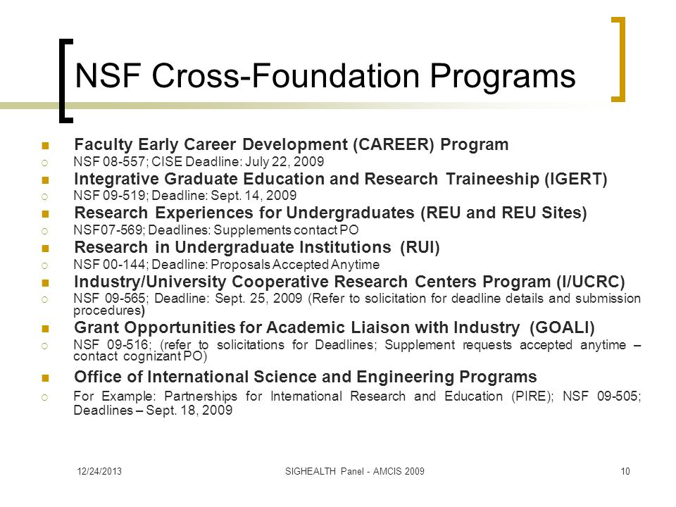 Faculty Early Career Development (CAREER) Program NSF 08-557; CISE Deadline: July 22, 2009 Integrative Graduate Education and Research Traineeship (IGERT) NSF 09-519; Deadline: Sept.