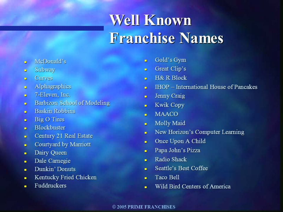 © 2005 PRIME FRANCHISES Questions To Ask Yourself (continued) n Do you want to operate the business yourself or hire a manager.