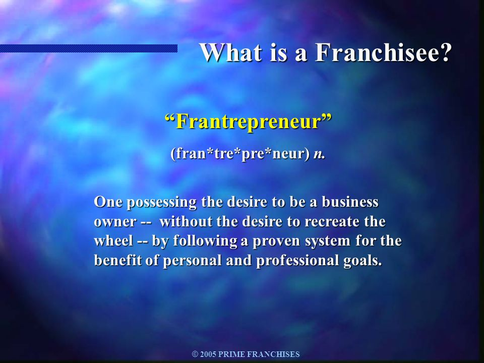 © 2005 PRIME FRANCHISES Associations n International Franchise Association n American Association of Franchisees and Dealers n American Franchisee Association n Canadian Franchise Association