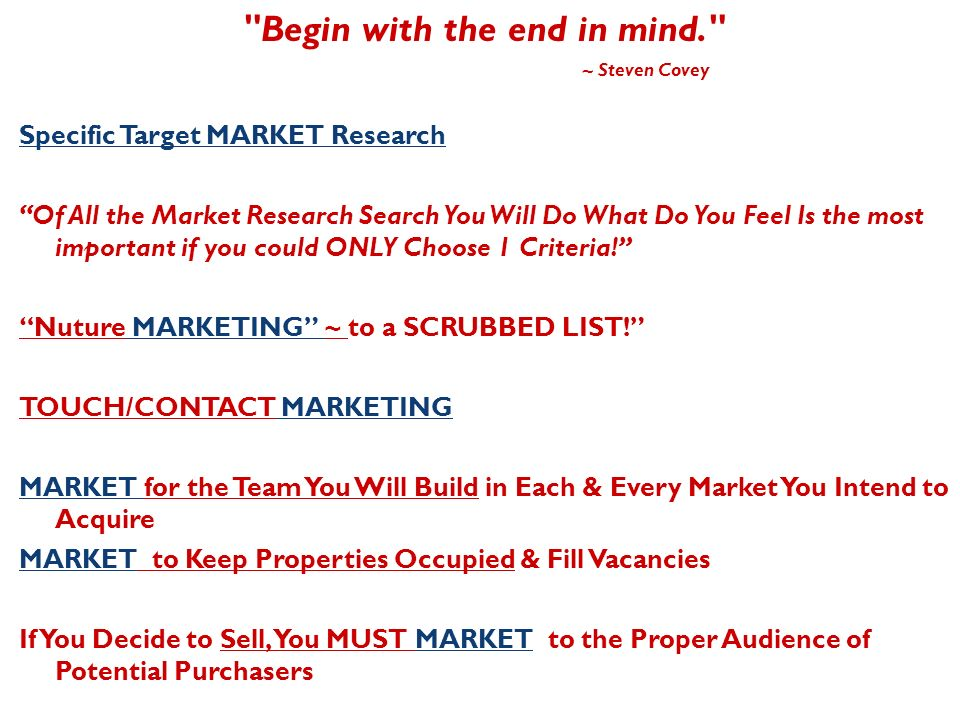 Begin with the end in mind. ~ Steven Covey Specific Target MARKET Research Of All the Market Research Search You Will Do What Do You Feel Is the most important if you could ONLY Choose 1 Criteria.