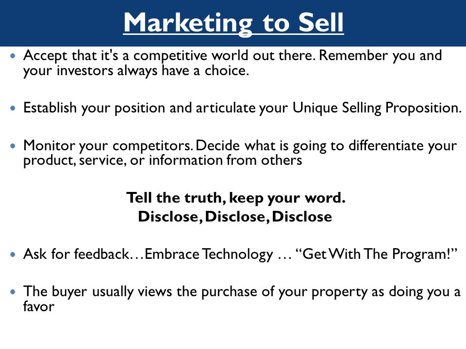Marketing to Sell Accept that it's a competitive world out there. Remember you and your investors always have a choice. Establish your position and ar