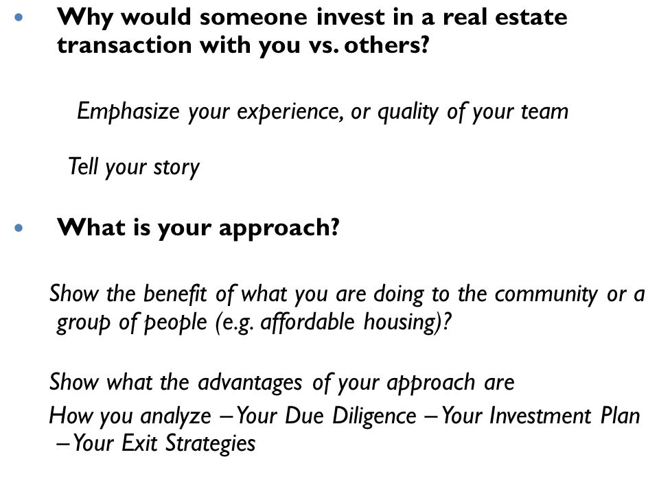 Why would someone invest in a real estate transaction with you vs.
