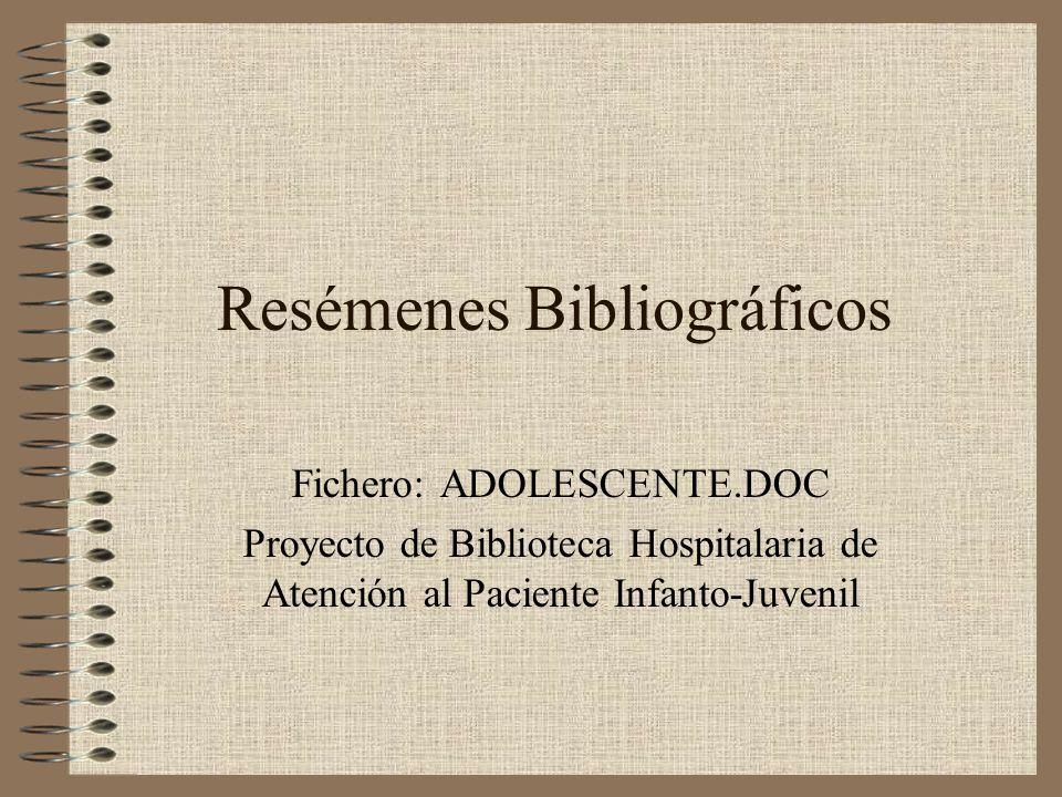 Resémenes Bibliográficos Fichero: ADOLESCENTE.DOC Proyecto de Biblioteca Hospitalaria de Atención al Paciente Infanto-Juvenil