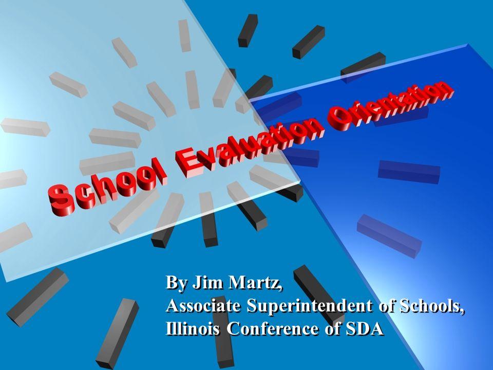 By Jim Martz, Associate Superintendent of Schools, Illinois Conference of SDA By Jim Martz, Associate Superintendent of Schools, Illinois Conference of SDA