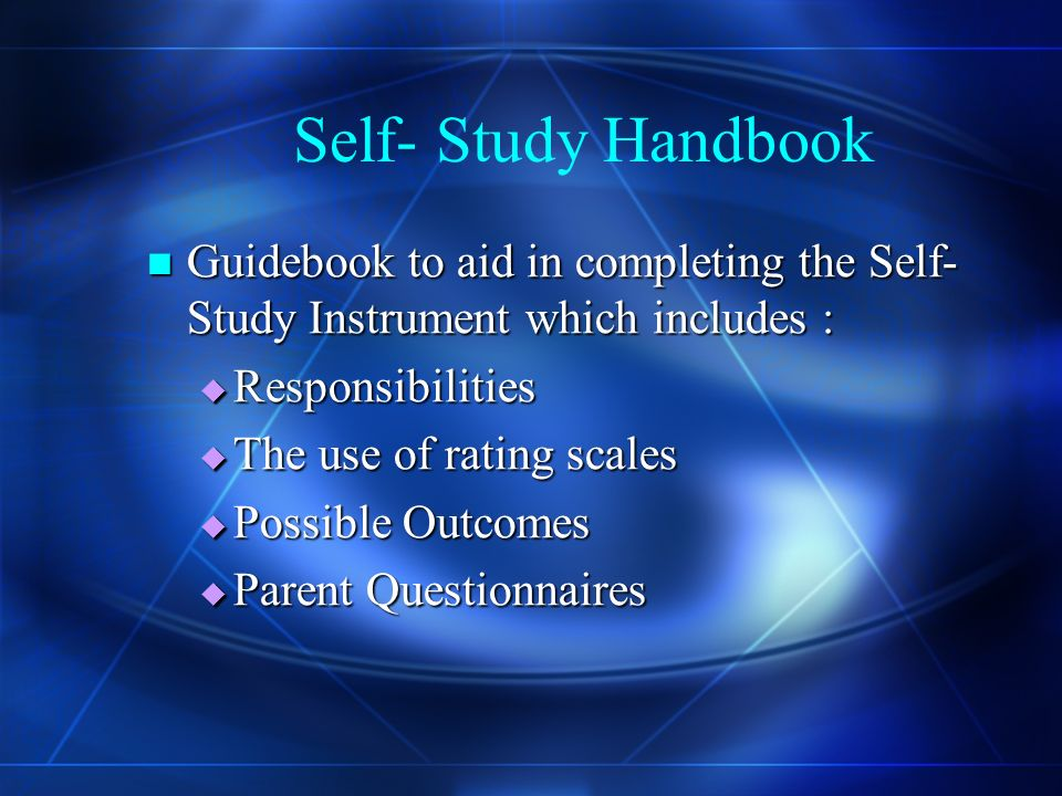 Components of Evaluation Process Self-Study Handbook Self-Study Handbook Self-Study Instrument Self-Study Instrument Visiting Committee Handbook Visiting Committee Handbook