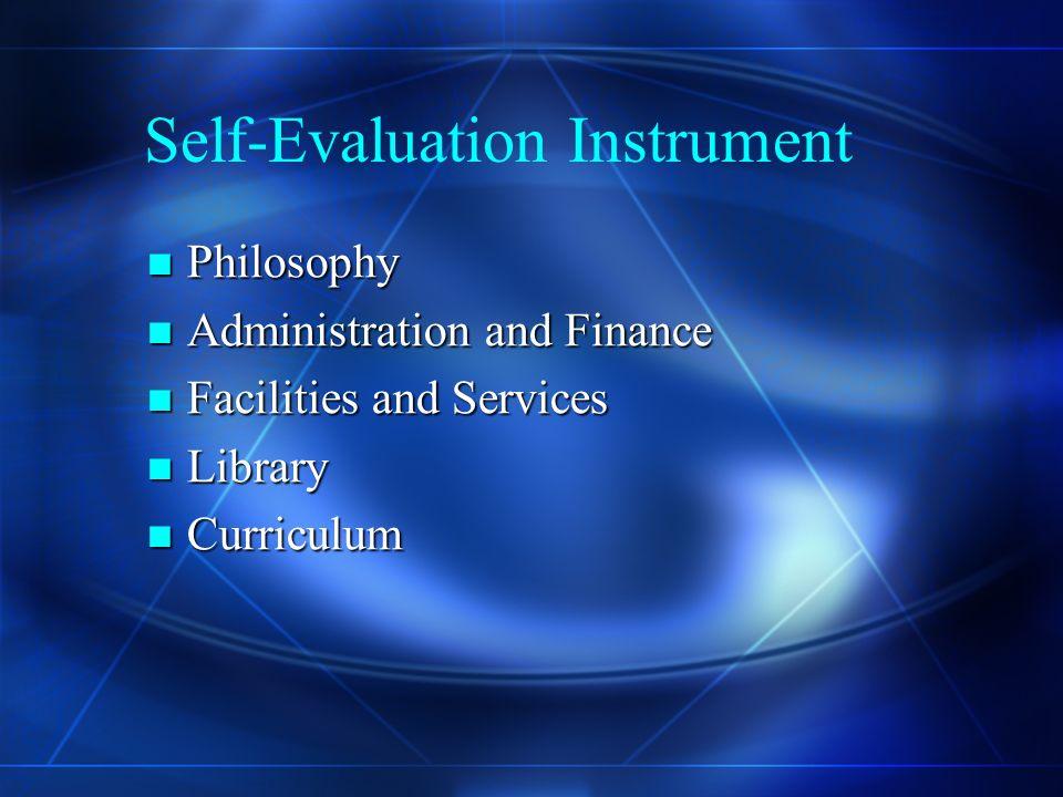 Self-Evaluation Instrument Philosophy Philosophy Administration and Finance Administration and Finance Facilities and Services Facilities and Services Library Library Curriculum Curriculum