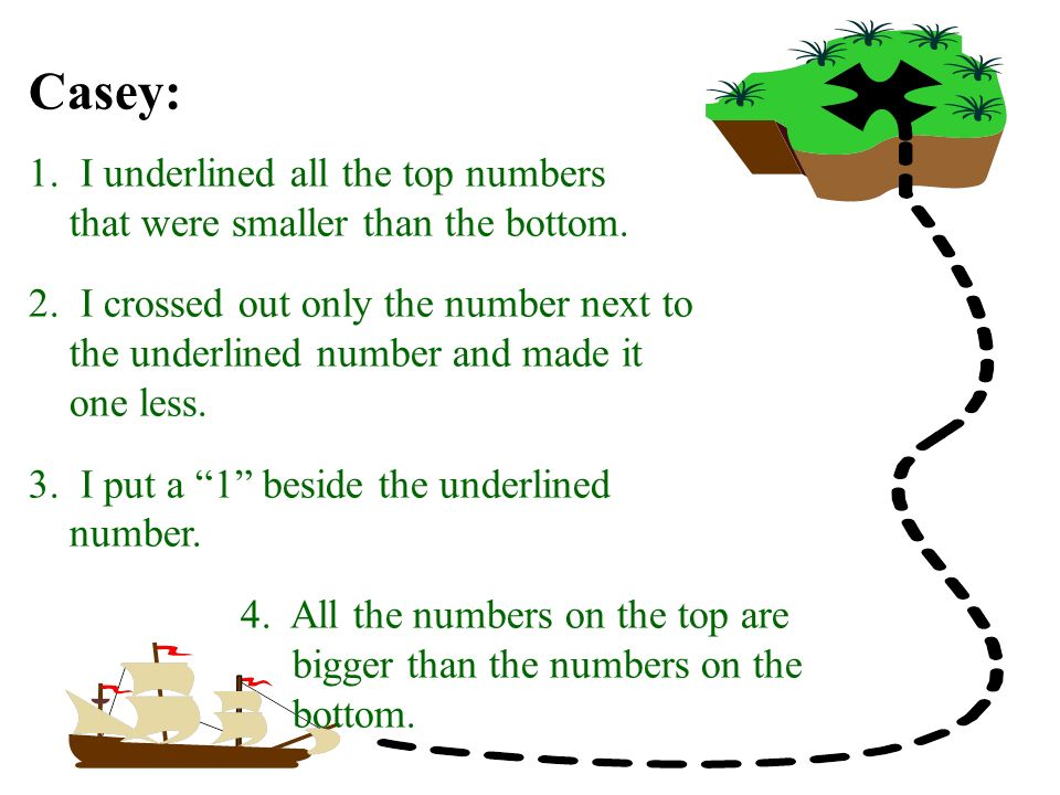 Casey: 1. I underlined all the top numbers that were smaller than the bottom.