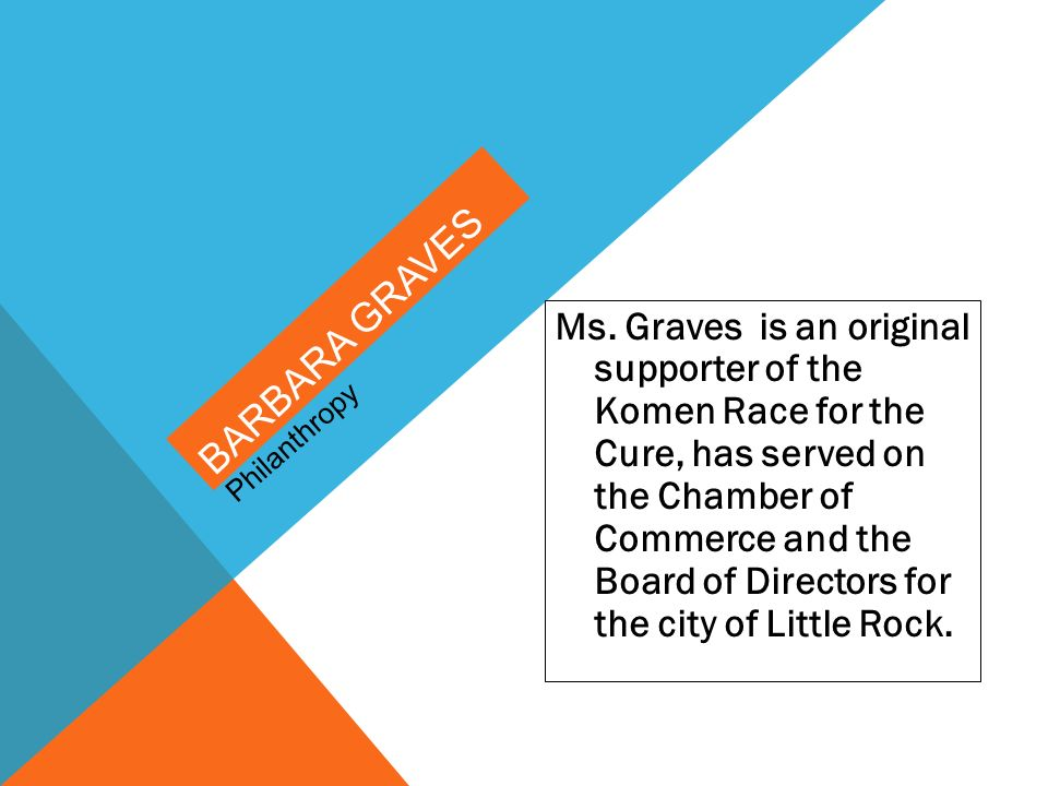 Ms. Graves is an original supporter of the Komen Race for the Cure, has served on the Chamber of Commerce and the Board of Directors for the city of L