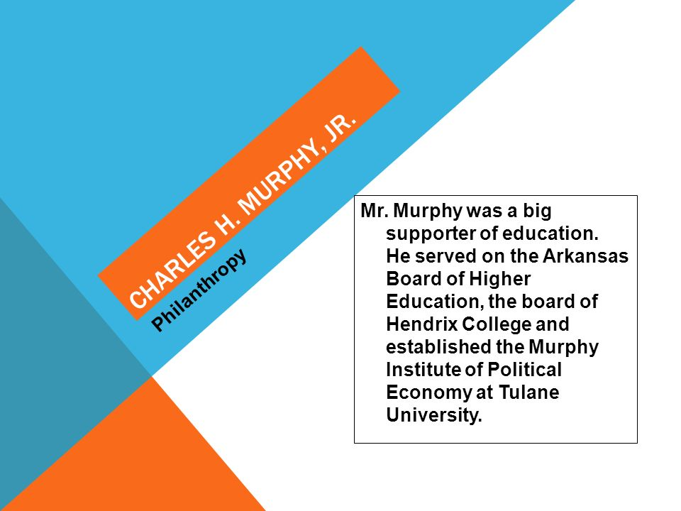 Mr. Murphy was a big supporter of education. He served on the Arkansas Board of Higher Education, the board of Hendrix College and established the Mur