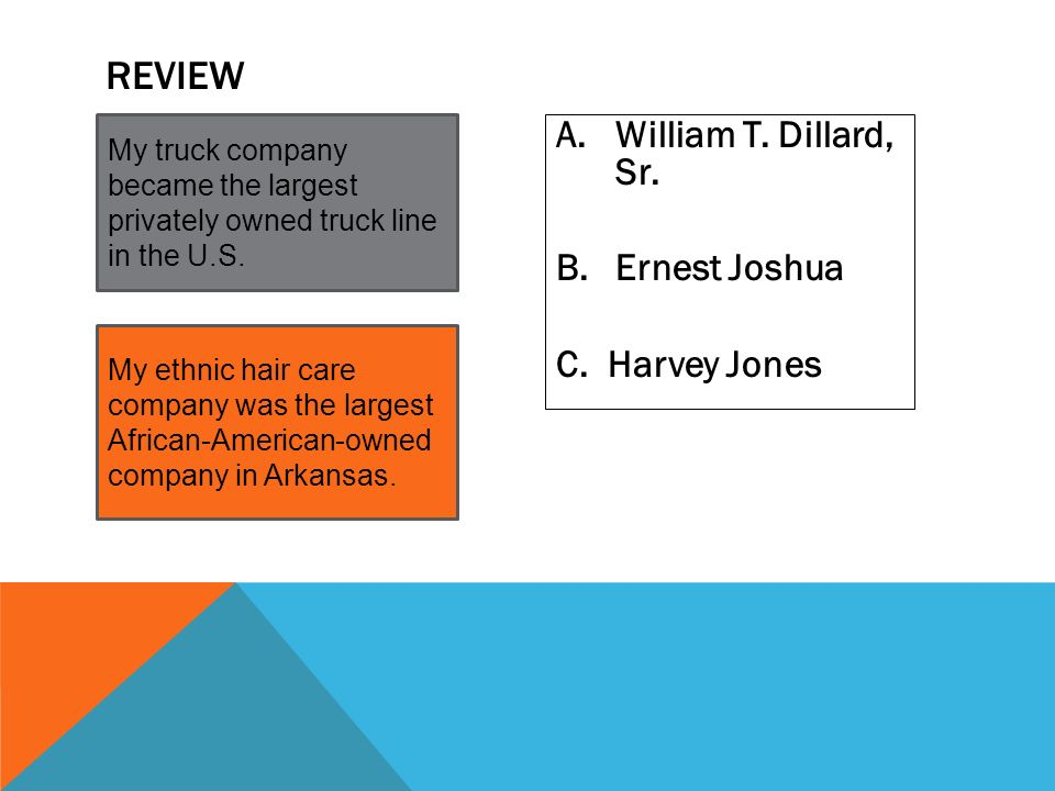 My ethnic hair care company was the largest African-American-owned company in Arkansas. My truck company became the largest privately owned truck line