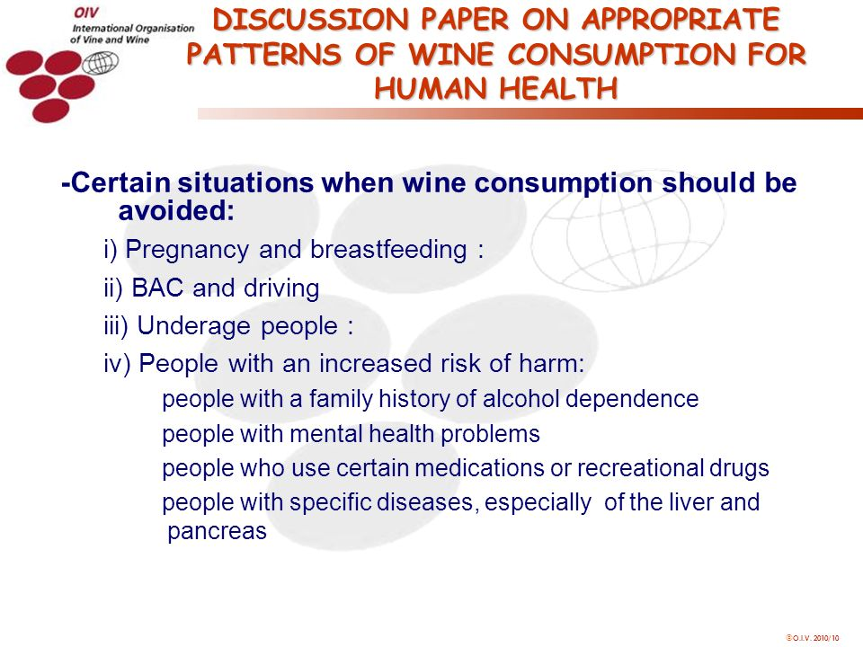 O.I.V. 2010/10 -Certain situations when wine consumption should be avoided: i) Pregnancy and breastfeeding : ii) BAC and driving iii) Underage people