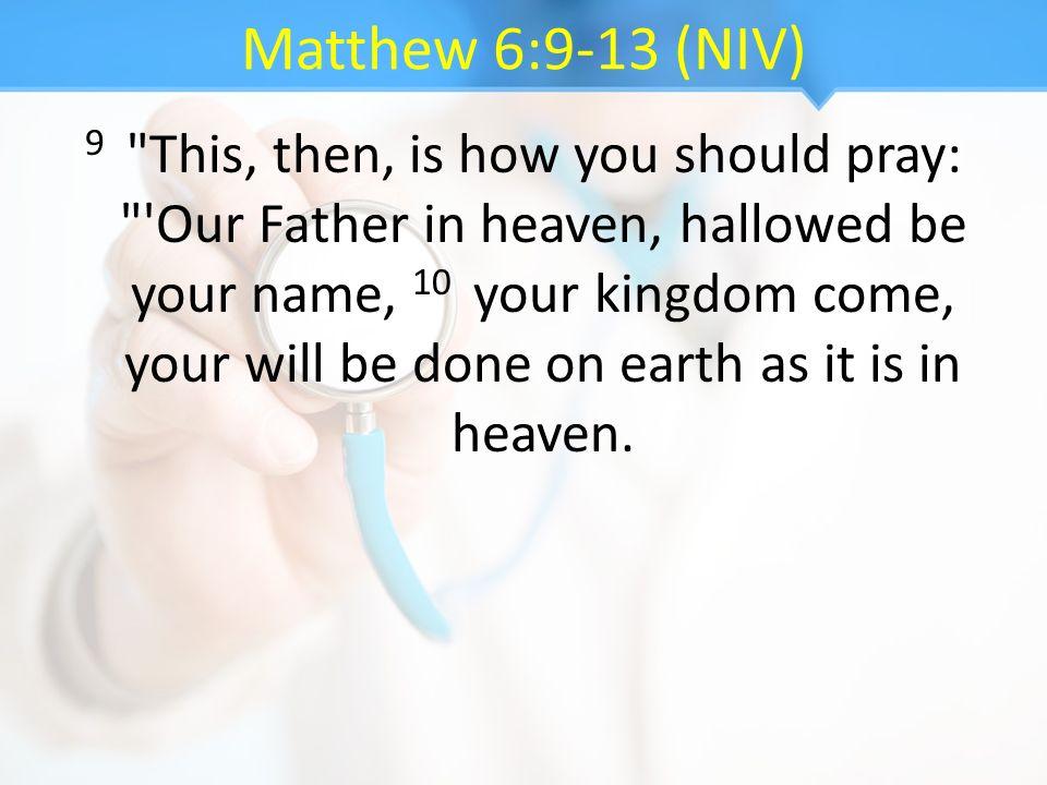 Matthew 6:9-13 (NIV) 9