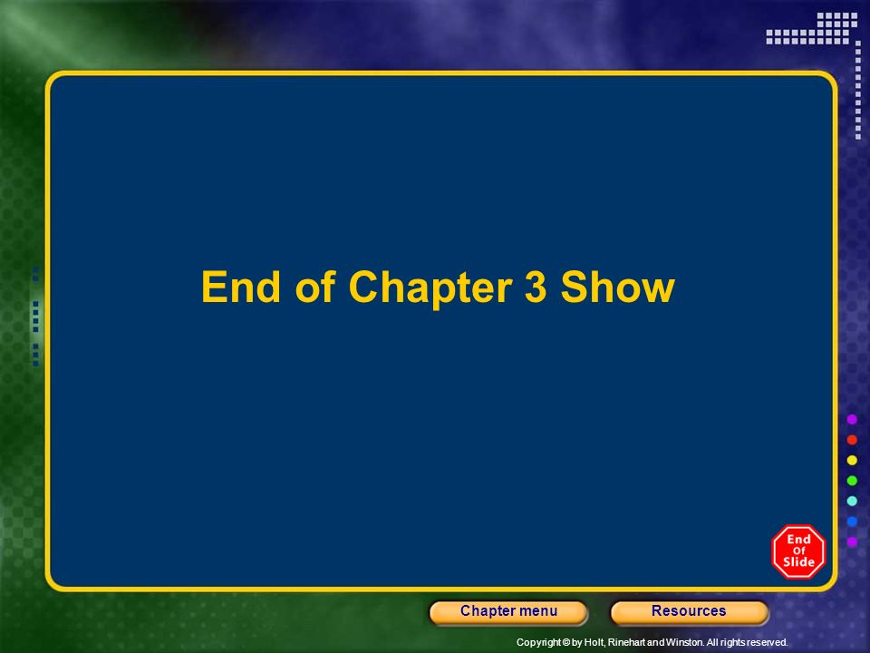 Copyright © by Holt, Rinehart and Winston. All rights reserved. ResourcesChapter menu End of Chapter 3 Show