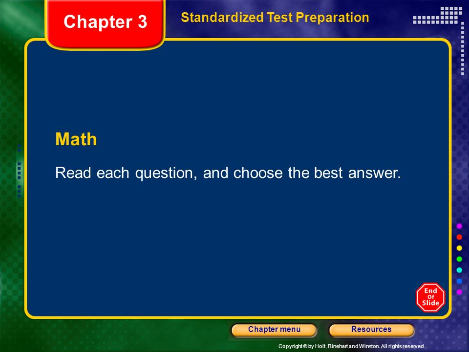 Copyright © by Holt, Rinehart and Winston. All rights reserved. ResourcesChapter menu Math Read each question, and choose the best answer. Chapter 3 S