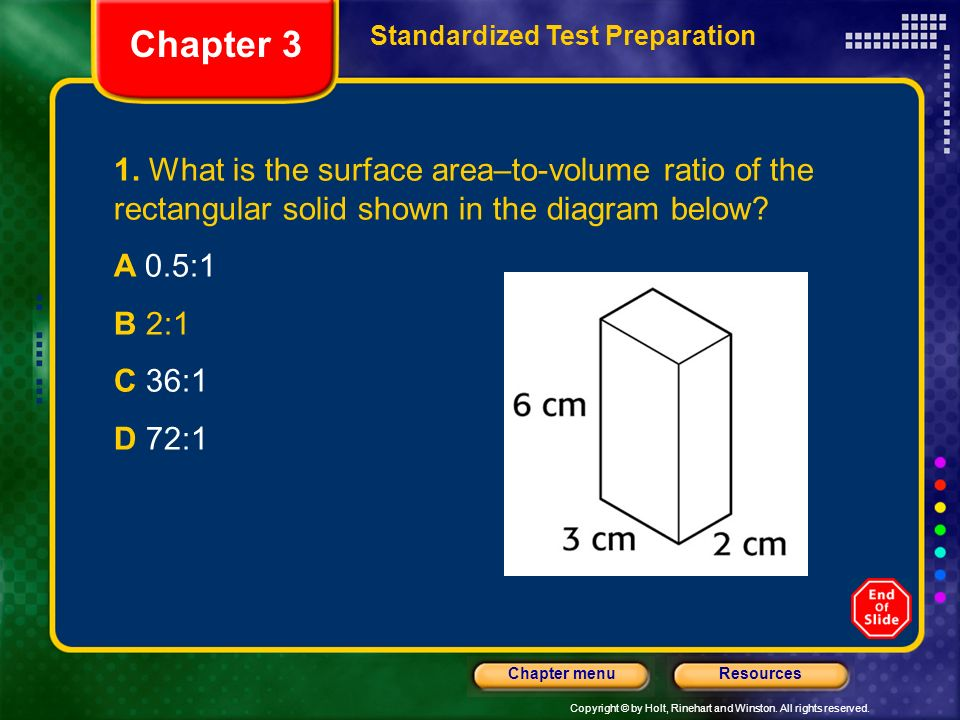 Copyright © by Holt, Rinehart and Winston. All rights reserved. ResourcesChapter menu 1. What is the surface area–to-volume ratio of the rectangular s
