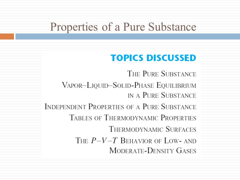 3-1 The Pure Substance A pure substance is one that has a homogeneous and invariable chemical composition.