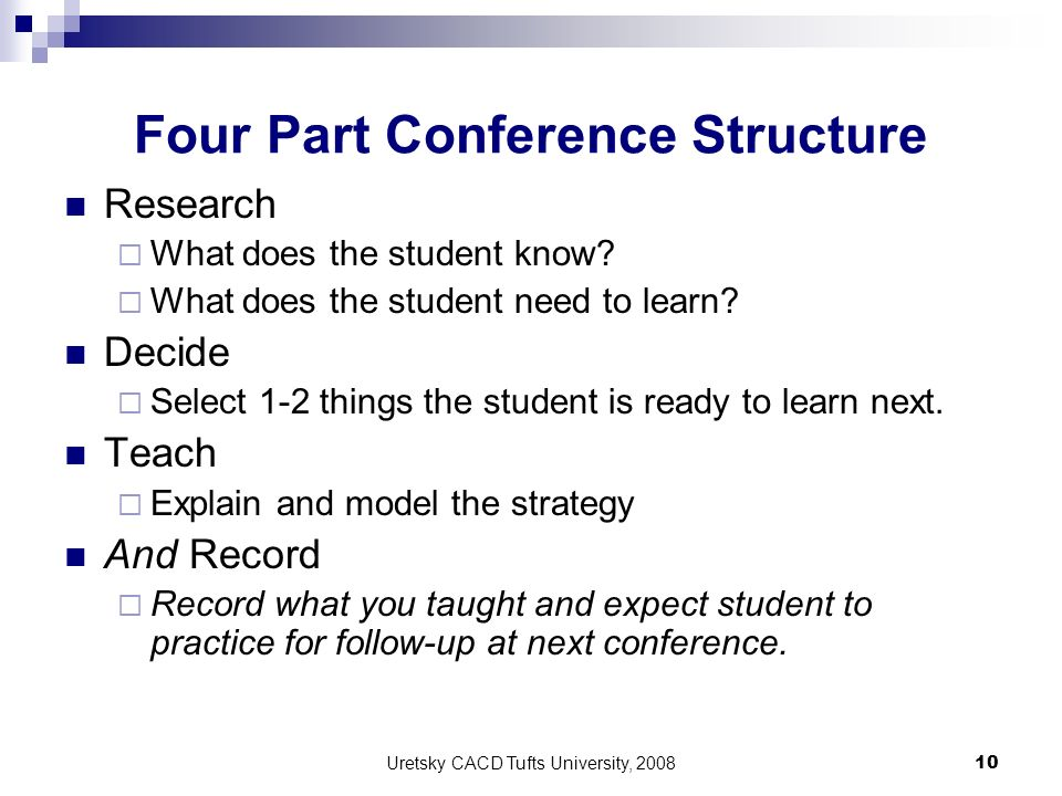 Uretsky CACD Tufts University, 2008 10 Four Part Conference Structure Research What does the student know? What does the student need to learn? Decide