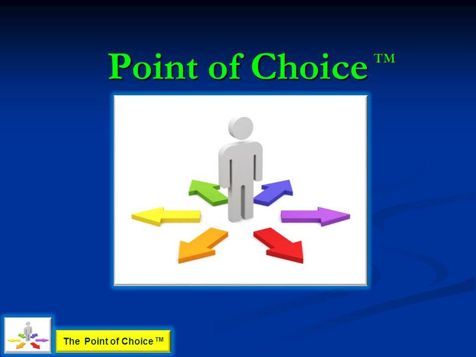 Point of Choice TM The Point of Choice TM