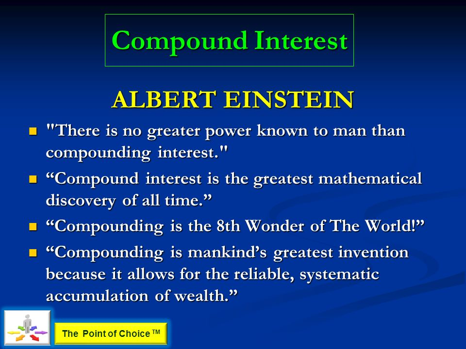 Compound Interest ALBERT EINSTEIN There is no greater power known to man than compounding interest. There is no greater power known to man than compounding interest. Compound interest is the greatest mathematical discovery of all time.