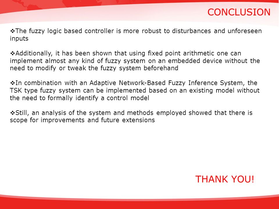 CONCLUSION The fuzzy logic based controller is more robust to disturbances and unforeseen inputs Additionally, it has been shown that using fixed poin
