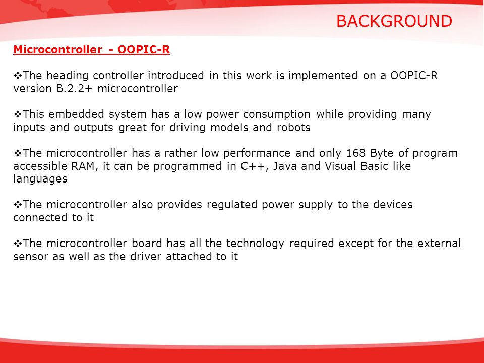 BACKGROUND Microcontroller - OOPIC-R The heading controller introduced in this work is implemented on a OOPIC-R version B.2.2+ microcontroller This em