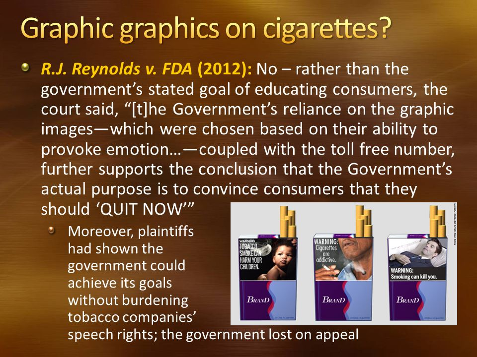 R.J. Reynolds v. FDA (2012): No – rather than the governments stated goal of educating consumers, the court said, [t]he Governments reliance on the gr