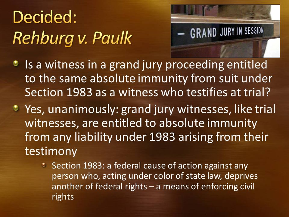 Is a witness in a grand jury proceeding entitled to the same absolute immunity from suit under Section 1983 as a witness who testifies at trial? Yes,