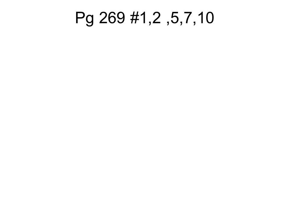 Pg 269 #1,2,5,7,10