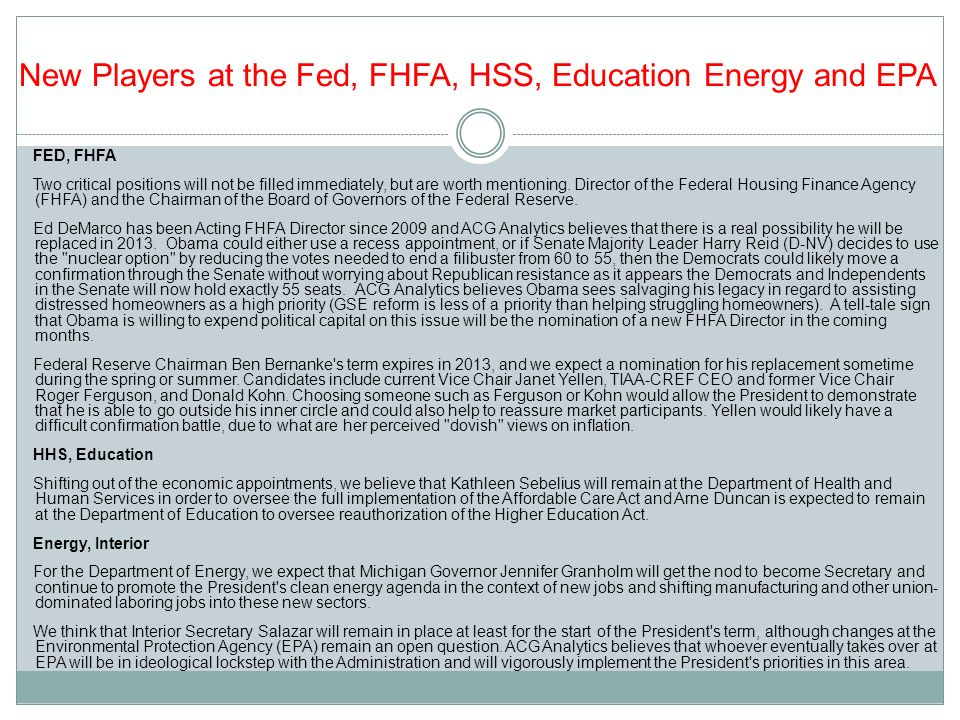 New Players at the Fed, FHFA, HSS, Education Energy and EPA FED, FHFA Two critical positions will not be filled immediately, but are worth mentioning.