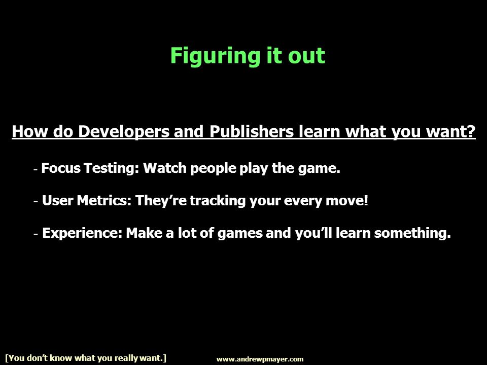 Figuring it out How do Developers and Publishers learn what you want.