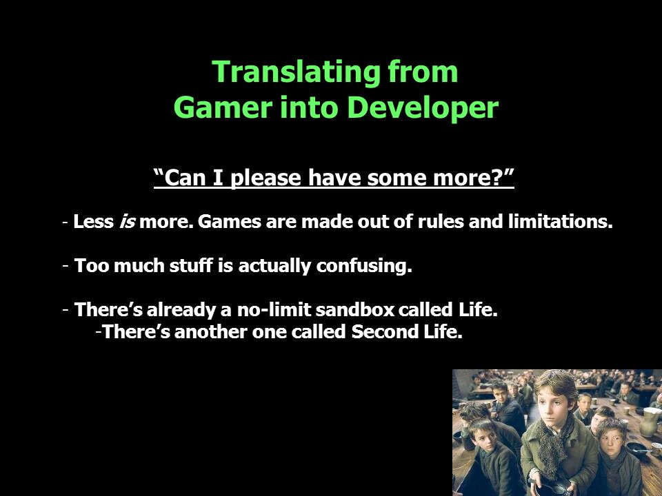 Translating from Gamer into Developer Can I please have some more.