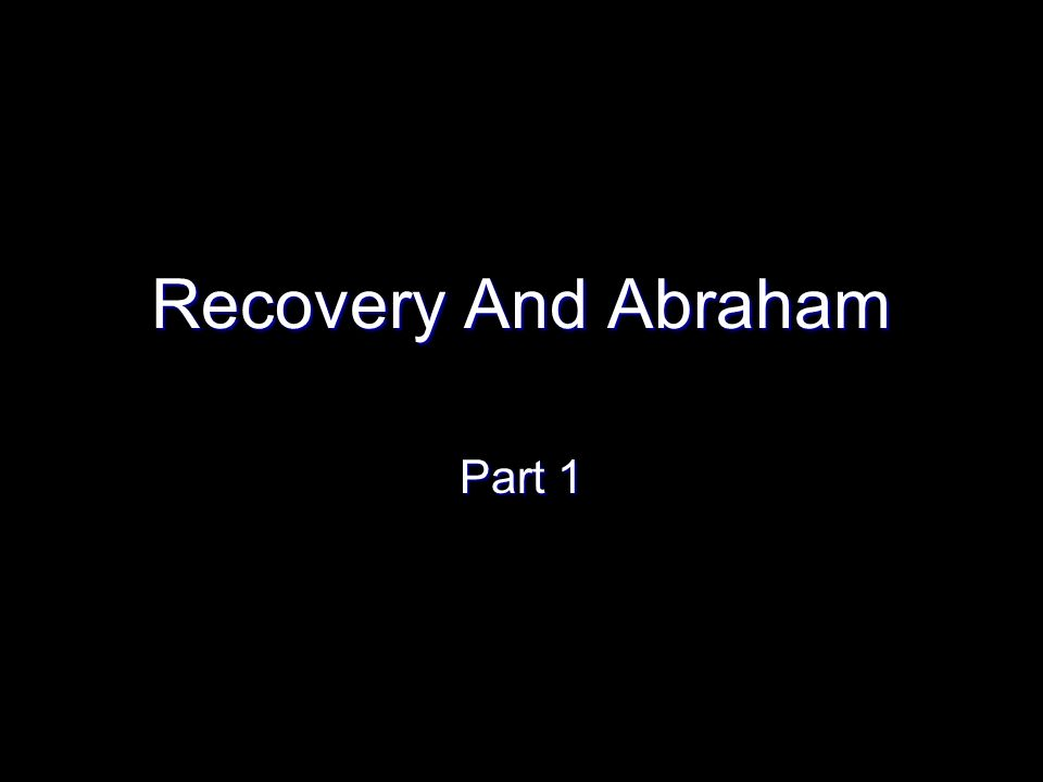 Recovery And Abraham Part 1