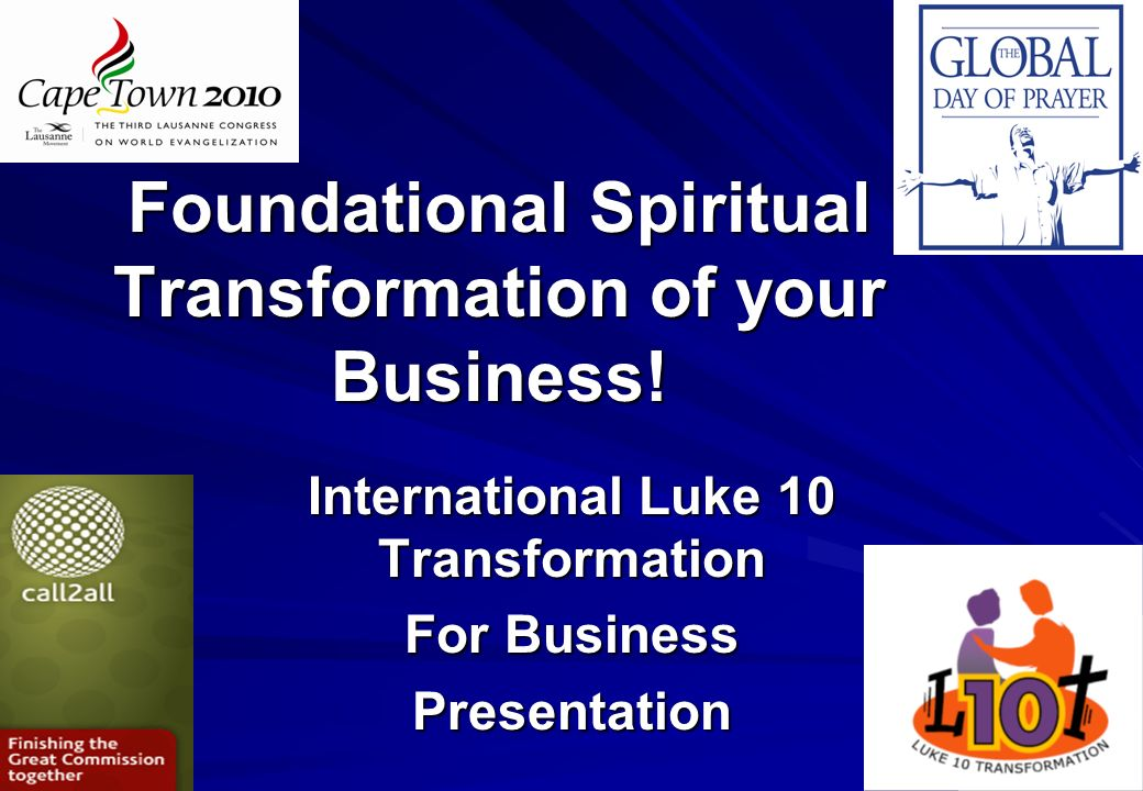 1 Foundational Spiritual Transformation of your Business! International Luke 10 Transformation For Business Presentation