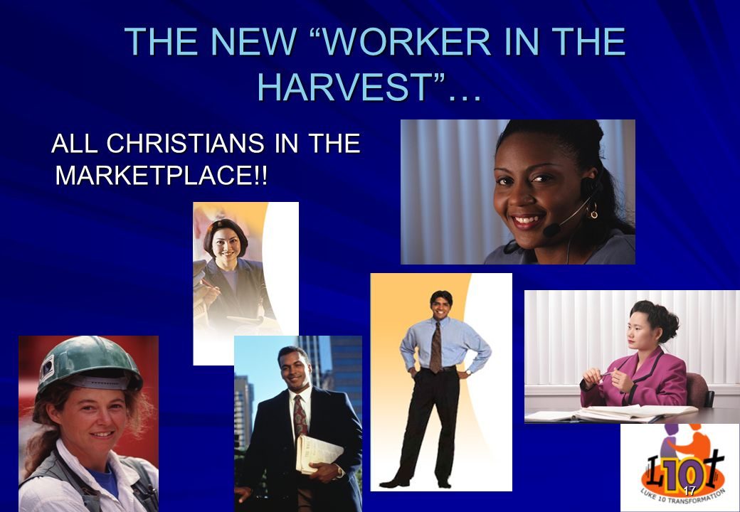1717 THE NEW WORKER IN THE HARVEST… THE NEW WORKER IN THE HARVEST… ALL CHRISTIANS IN THE MARKETPLACE!! ALL CHRISTIANS IN THE MARKETPLACE!!