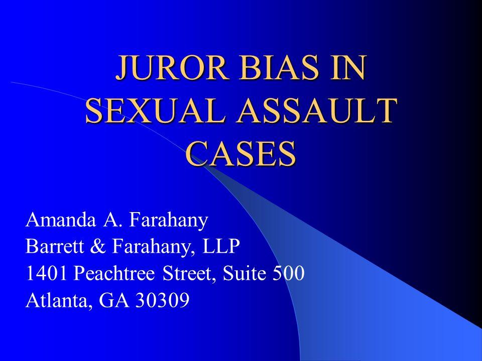 JUROR BIAS IN SEXUAL ASSAULT CASES Amanda A. Farahany Barrett & Farahany, LLP 1401 Peachtree Street, Suite 500 Atlanta, GA 30309