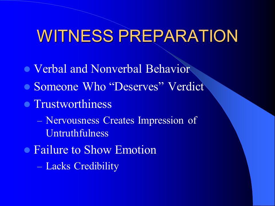 WITNESS PREPARATION Verbal and Nonverbal Behavior Someone Who Deserves Verdict Trustworthiness – Nervousness Creates Impression of Untruthfulness Fail