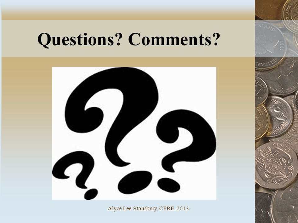 Questions? Comments? Alyce Lee Stansbury, CFRE. 2013.