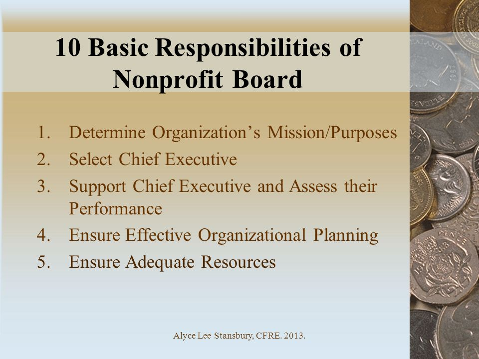 Alyce Lee Stansbury, CFRE.2013. 10 Basic Responsibilities of Nonprofit Board 6.