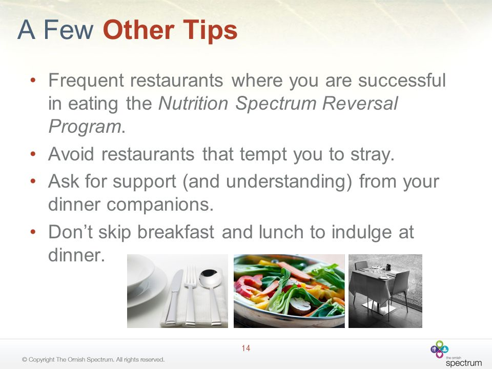 A Few Other Tips Frequent restaurants where you are successful in eating the Nutrition Spectrum Reversal Program. Avoid restaurants that tempt you to